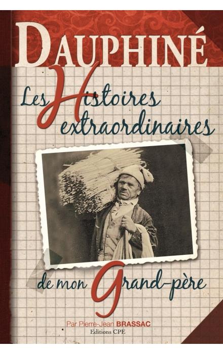 Les histoires extraordinaires de mon Grand-Père : Dauphiné