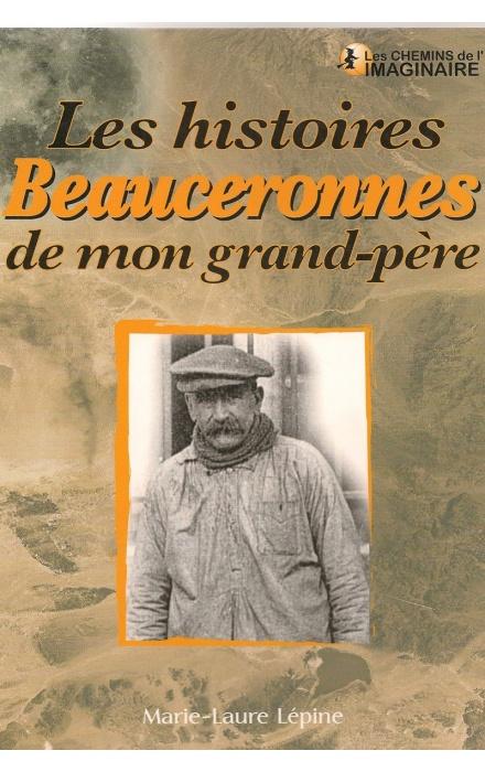 Les histoires extraordinaires de mon Grand-Père : Beauce