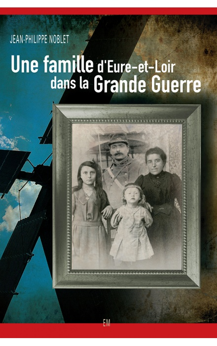 Une famille d'Eure-et-Loir dans la Grande Guerre