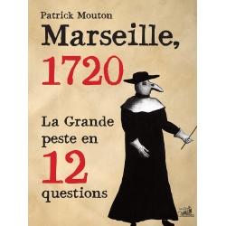 Marseille 1720, la Peste en 12 questions
