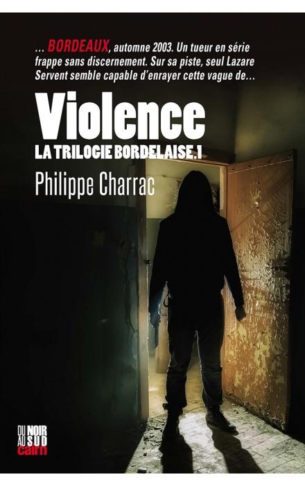 Violence : la trilogie bordelaise tome 1