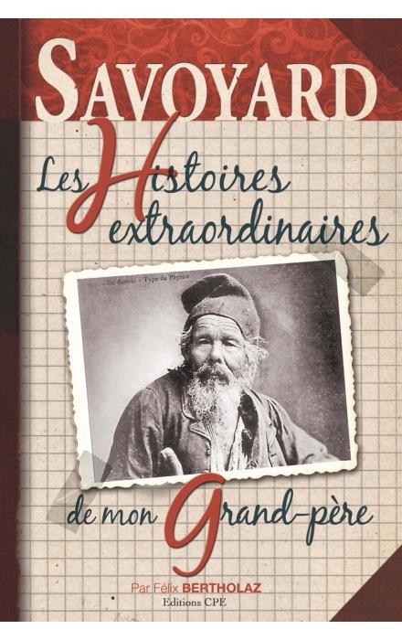 Les histoires extraordinaires de mon Grand-Père : Savoie