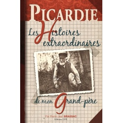 Les histoires extraordinaires de mon Grand-Père : Picardie