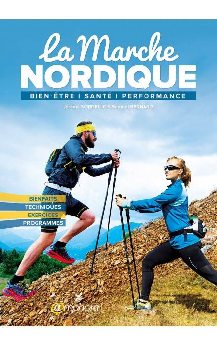 La Marche nordique - Bien-être, santé, performance