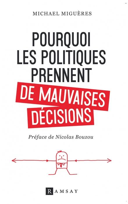 Pourquoi les politiques prennent de mauvaises décisions